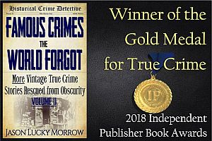 Famous Crimes the World Forgot Volume II - Gold Medal Winner for True Crime 2018 IPPY