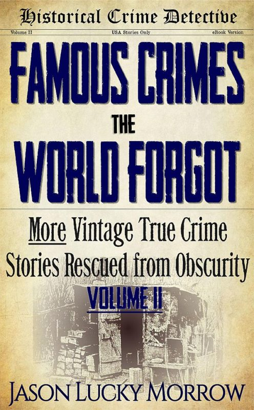 Famous Crimes the World Forgot Volume II by Jason Lucky Morrow