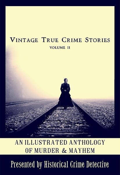 Vintage True Crime Stories Volume II